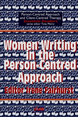 Women Writing in the Person-Centered Approach (Person-centred Approach & Client-centred Therapy Essential Readers) Irene Fairhurst (eds)
