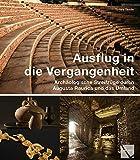 Ausflug in Die Vergangenheit: Archaologische Streifzuge in Augusta Raurica (German Edition)