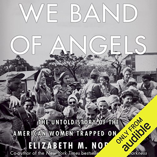 We Band of Angels: The Untold Story of the American Women Trapped on Bataan by Audible Studios