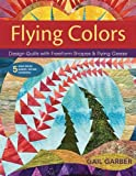 img - for Flying Colors: Design Quilts with Freeform Shapes & Flying Geese; 5 Paper-Pieced Projects, Full-Size Foundations book / textbook / text book