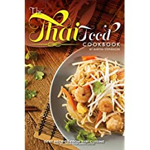 The Thai Food Cookbook: Best Recipes from Thai Cuisine That Will Make Your Mouth Water