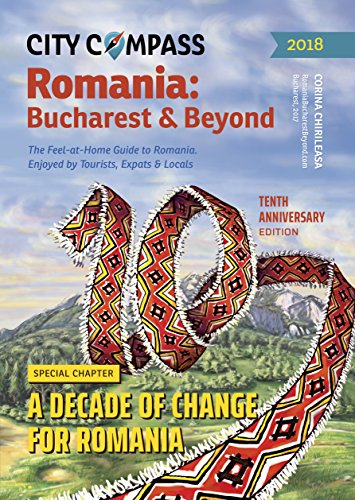 Romania: Bucharest & Beyond - Fresh Must-Read Travel Guide Book on Romania - 2018 edition in English: The Feel at Home Guide to Romania covering Bucharest ... (City Compass Romania: Bucharest & Beyond)
