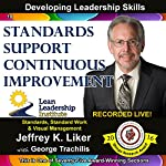 Standards Support Continuous Improvement - Module 3 Section 1: Developing Leadership Skills, Part 19 | Jeffrey Liker