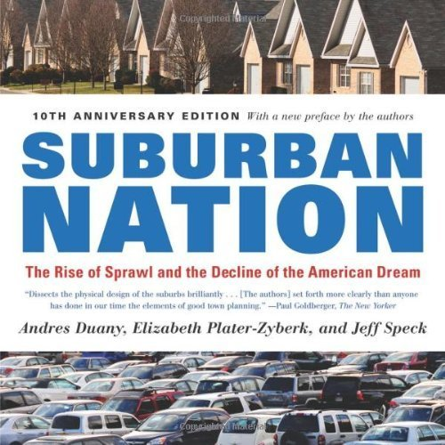 Suburban Nation: The Rise of Sprawl and the Decline of the American Dream 10th (tenth) Anniversary Edi by Duany, Andres, Plater-Zyberk, Elizabeth, Speck, Jeff (2010) Paperback