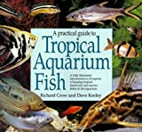 A Practical Guide to Tropical Aquarium Fish, Richard Crow, 1841002429