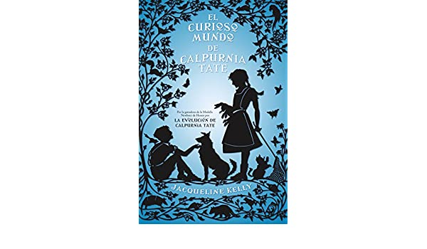 Amazon.com: El curioso mundo de Calpurnia Tate (Best seller / Ficción) (Spanish Edition) eBook: Jacqueline Kelly, Santiago Del Rey: Kindle Store