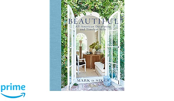 Beautiful: All-American Decorating and Timeless Style: Amazon.es: Mark D. Sikes: Libros en idiomas extranjeros