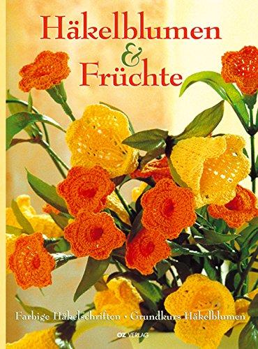 Häkelblumen und Früchte: Farbige Häkelschriften. Grundkurs Häkelblumen
