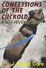 Confessions of the Cuckold: A Noir Revenge Short Kindle Edition