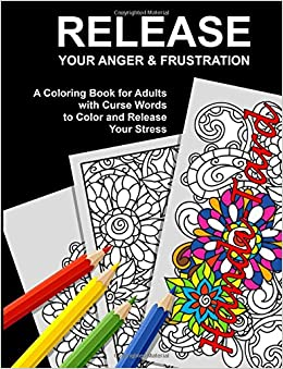 Release Your Anger Frustration A Coloring Book For Adults With