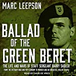 Ballad of the Green Beret: The Life and Wars of Staff Sergeant Barry Sadler from the Vietnam War and Pop Stardom to Murder and an Unsolved, Violent Death | Marc Leepson