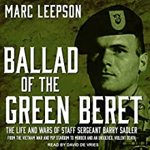 Ballad of the Green Beret: The Life and Wars of Staff Sergeant Barry Sadler from the Vietnam War and Pop Stardom to Murder and an Unsolved, Violent Death Audiobook by Marc Leepson Narrated by David de Vries