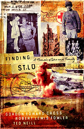 Finding St. Lo: A Memoir of War and Family by [Neill, Ted, Cross, Gordon, Fowler, Robert]