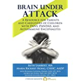 Brain Under Attack: A Resource for Parents and Caregivers of Children with PANS, PANDAS, and Autoimmune Encephalitis