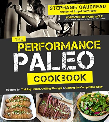The Performance Paleo Cookbook: Recipes for Training Harder, Getting Stronger and Gaining the Competitive Edge (Gluten Free Edge Book compare prices)
