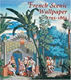French Scenic Wallpaper 1795-1865, Odile Nouvel-Kammerer, 2080136844