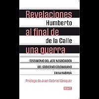 Revelaciones al final de una guerra: Testimonio del jefe negociador del gobierno colombiano en La Habana (Spanish Edition)