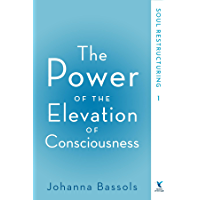 The Power of the Elevation of Consciousness: Soul Restructuring