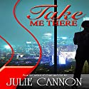 Take Me There Audiobook by Julie Cannon Narrated by Charley Ongel