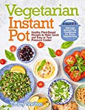 Vegetarian Instant Pot: Healthy Plant-Based Recipes to Make Quick and Easy in Your