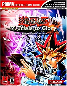 Yu Gi Oh 7 Trials To Glory World Championship Tournament 2005 Prima Official Game Guide Miller Kenneth 9780761550938 Amazon Com Books