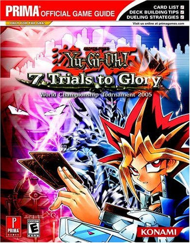Yu-Gi-Oh! 7 Trials to Glory: World Championship Tournament 2005 (Prima Official Game Guide) pdf
