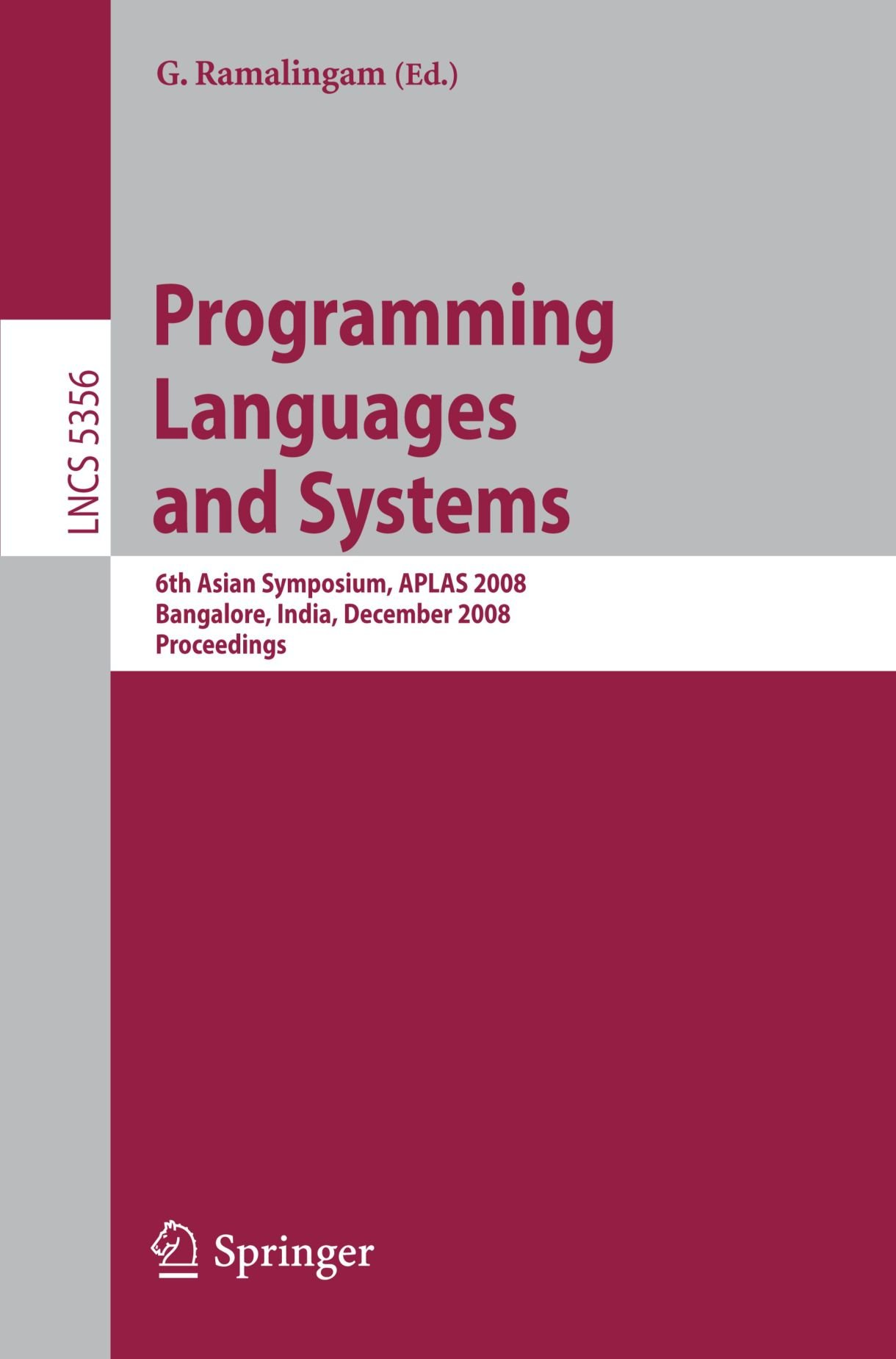 Programming Languages and Systems: 6th Asian Symposium, APLAS 2008, Bangalore, India, December 9-11, 2008, Proceedings (Lecture Notes in Computer Science) by Brand: Springer