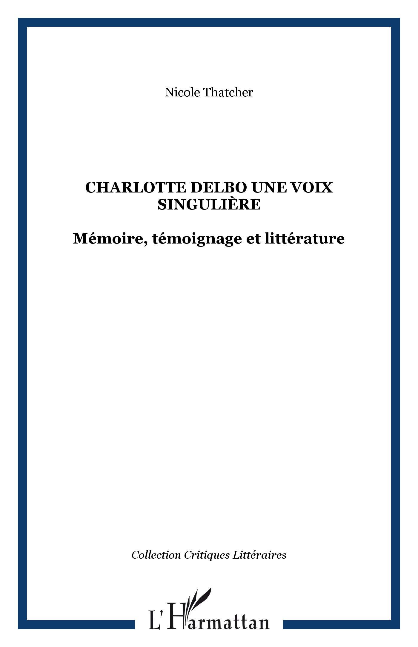 Charlotte Delbo Une Voix Singulière Mémoire Témoignage Et