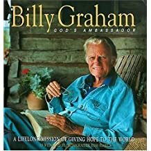 Billy Graham: Gods Ambassador: A Lifelong Mission of Giving Hope to the World