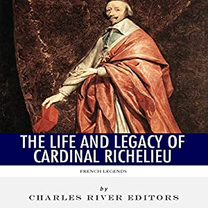French Legends: The Life and Legacy of Cardinal Richelieu Audiobook