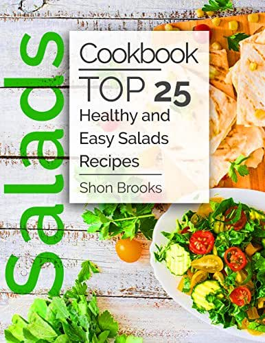 Salads Cookbook: Top 25 Healthy and Easy Salads Recipes