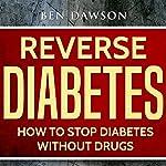 Reverse Diabetes: How to Stop Diabetes Without Drugs | Ben Dawson