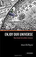 Enjoy Our Universe: You Have No Other Choice Front Cover