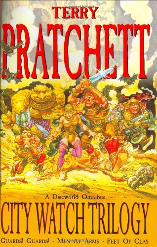 "The City Watch Trilogy: ""Guards!Guards!"", ""Men at Arms"", ""Feet of Clay"" - A Discworld Omnibus"