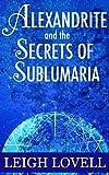 Alexandrite and the Secrets of Sublumaria (Alexandrite series Book 2)