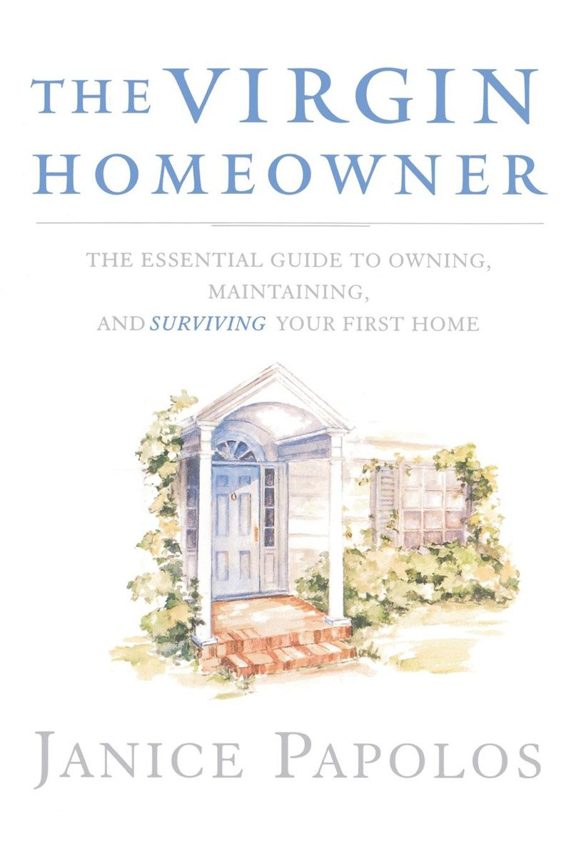 The Virgin Homeowner: The Essential Guide to Owning, Maintaining, and Surviving Your First Home