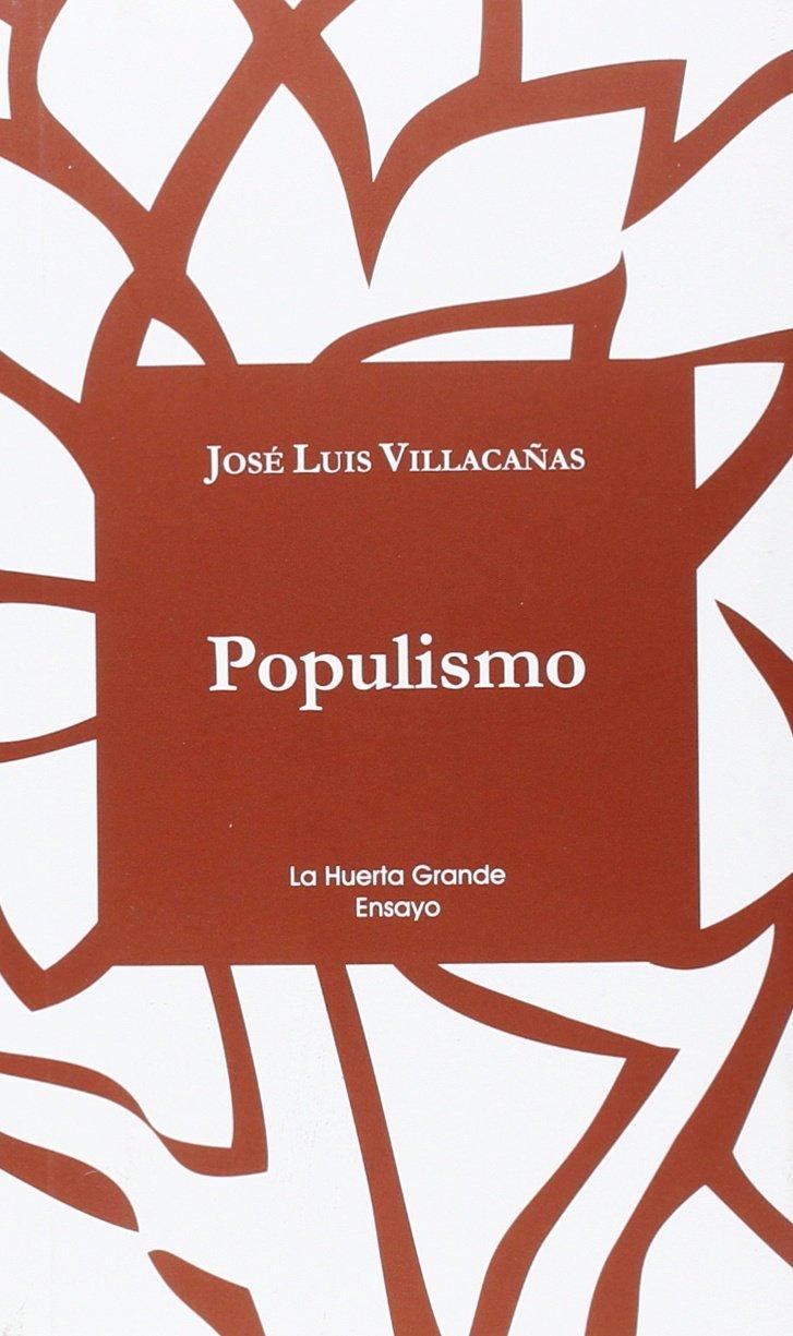 Populismo - (La Huerta Grande Ensayo): Amazon.es: José Luis Villacañas:  Libros