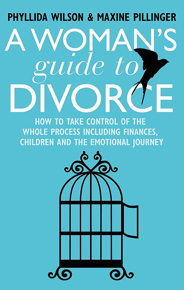 A Woman's Guide to Divorce: How to take control of the whole process, including finances, children and the emotional journey pdf epub