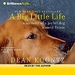 A Big Little Life: A Memoir of a Joyful Dog Named Trixie | Dean Koontz