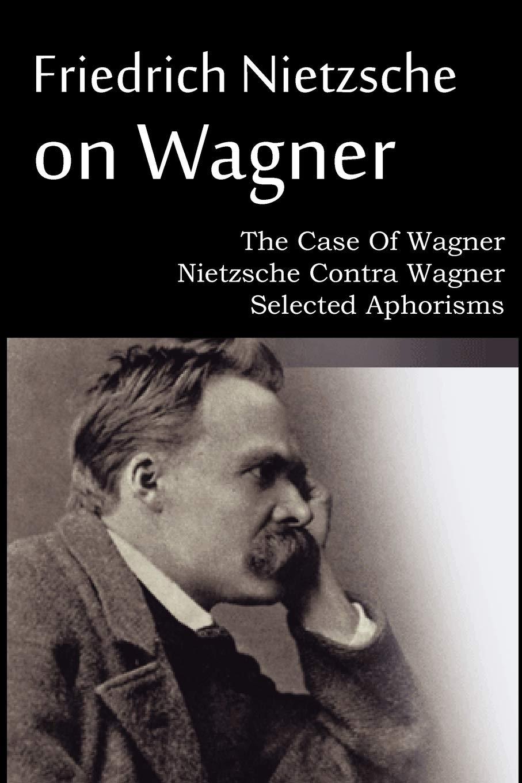 Friedrich Nietzsche on Wagner - The Case Of Wagner, Nietzsche Contra Wagner, Selected Aphorisms: Amazon.es: Nietzsche, Friedrich, Ludovici, Anthony M.: Libros en idiomas extranjeros