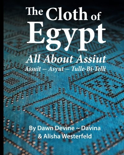 The Cloth of Egypt: All About Assiut: Assuit - Asyut - Tulle Bi Telli by Ibexa Press
