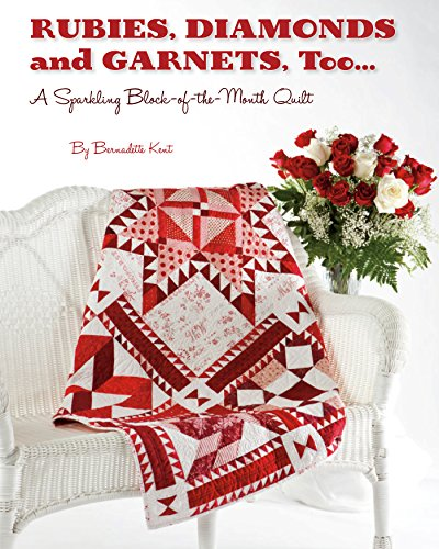 - Rubies, Diamond and Garnets, Too ...: A Sparkling Block of the Month Quilt