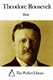 Works of Theodore Roosevelt