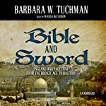 Bible and Sword: England and Palestine from the Bronze Age to Balfour | Barbara W. Tuchman