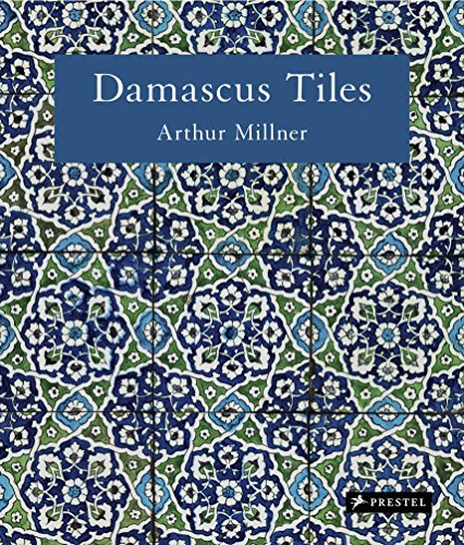 American Ceramic Tile - Damascus Tiles: Mamluk and Ottoman Architectural Ceramics from Syria