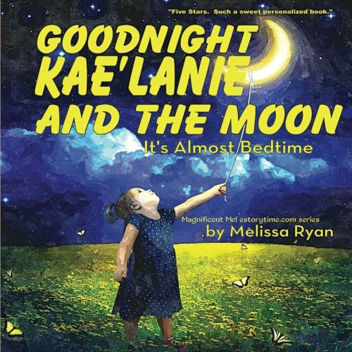 (Goodnight Kae'Lanie and the Moon, It's Almost Bedtime: Personalized Children's Books, Personalized Gifts, and Bedtime Stories (A Magnificent Me! estorytime.com Series))