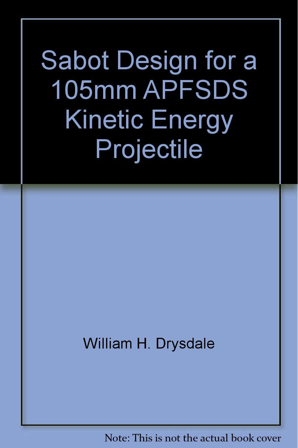 Sabot Design for a 105mm APFSDS Kinetic Energy Projectile: William H