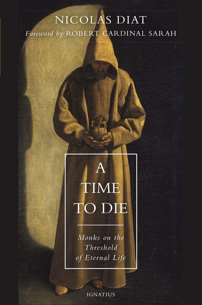 A Time to Die: Monks on the Threshold of Eternal Life by Ignatius Press