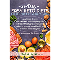 21-Day Easy Keto Diet Meal Prep For Weight Loss: An ultimate 3-week keto cookbook and meal plan with scientifically…