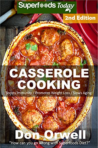 Casserole Cooking: Over 70 Quick & Easy Gluten Free Low Cholesterol Whole Foods Recipes full of Antioxidants & Phytochemicals (Natural Weight Loss Transformation Book 89) by [Orwell, Don]